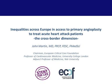 Inequalities across Europe in access to primary angioplasty to treat acute heart attack patients -the cross-border dimension- John Martin, MD, FRCP, FESC,