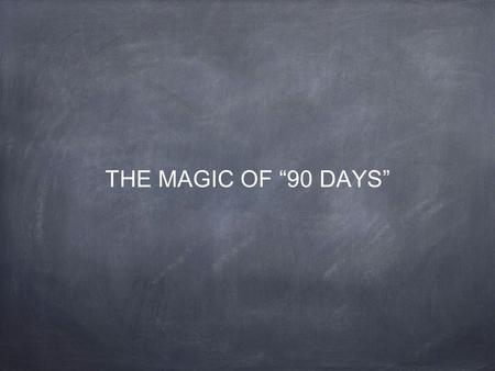 "THE MAGIC OF ""90 DAYS""."