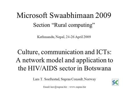 "Microsoft Swaabhimaan 2009 Section ""Rural computing"" Kathmandu, Nepal, 24-26 April 2009 Culture, communication and ICTs: A network model and application."