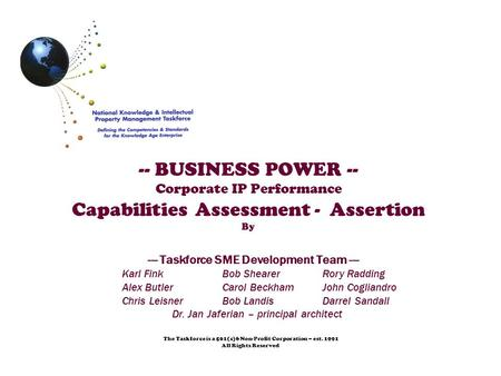 -- BUSINESS POWER -- Corporate IP Performance Capabilities Assessment - Assertion By The Taskforce is a 501(c)6 Non-Profit Corporation – est. 1991 All.