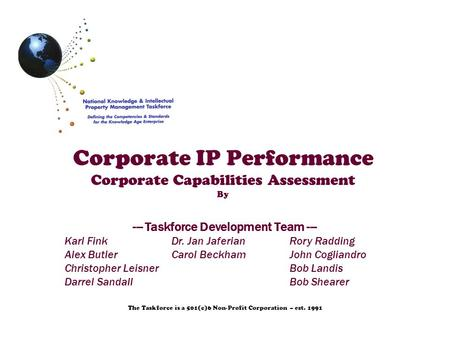 Corporate IP Performance Corporate Capabilities Assessment By The Taskforce is a 501(c)6 Non-Profit Corporation – est. 1991 --- Taskforce Development Team.