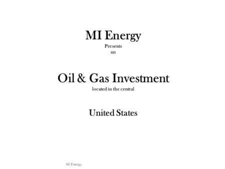 MI Energy.  Why Purchase Production  Immediate Cash Flow  Very Liquid  Criteria for Production Properties  Have Produced for at Least Two Years.