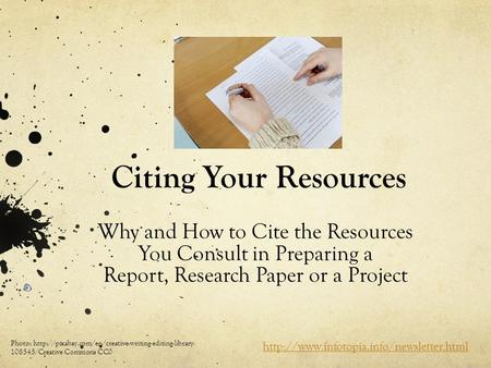 Citing Your Resources Why and How to Cite the Resources You Consult in Preparing a Report, Research Paper or a Project