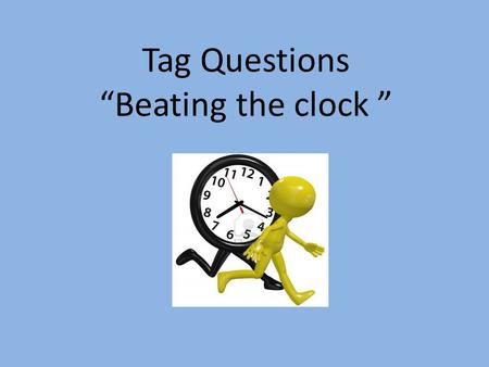 "Tag Questions ""Beating the clock "". 1.She's Italian, 2.She doesn't have any children, 3.We are working tomorrow, 4.She wasn't at home yesterday, 5.He."