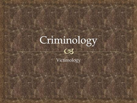 "Victimology.  QUESTIONS: ?When did we begin to focus our attention to ""Crime Victims""? ?What is ""Collective Victimization""? ?What is the universally."