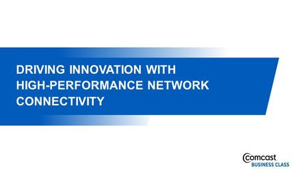 DRIVING INNOVATION WITH HIGH-PERFORMANCE NETWORK CONNECTIVITY.