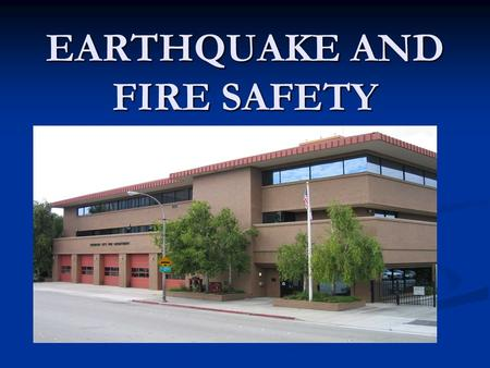 EARTHQUAKE AND FIRE SAFETY. INTRODUCTION 911 SYSTEM 911 SYSTEM FIRE SAFETY FIRE SAFETY EARTHQUAKE PREPAREDNESS EARTHQUAKE PREPAREDNESS.