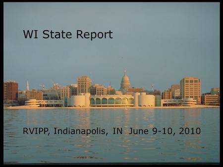 WI State Report RVIPP, Indianapolis, IN June 9-10, 2010.