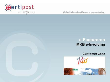 Www.certipost.n l e-Factureren MKB e-Invoicing Customer Case.