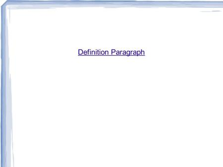 Definition Paragraph. 16/03/2012İDB 1062 A definition paragraph explains what a term means to you. A definition explains the meaning of something or the.