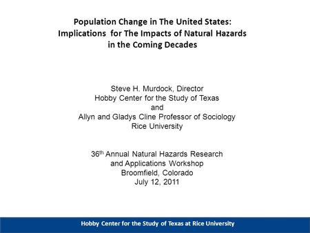 Population Change in The United States: Implications for The Impacts of Natural Hazards in the Coming Decades Hobby Center for the Study of Texas at Rice.