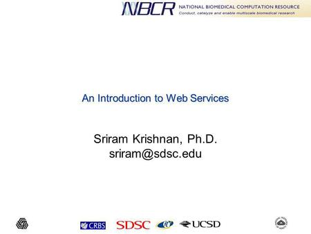 An Introduction to Web Services Sriram Krishnan, Ph.D.