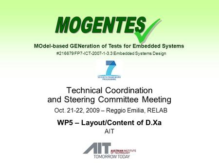 MOdel-based GENeration of Tests for Embedded Systems #216679 FP7-ICT-2007-1-3.3 Embedded Systems Design Technical Coordination and Steering Committee Meeting.