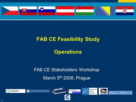 1 FAB CE Feasibility Study Operations FAB CE Stakeholders Workshop March 5 th 2008, Prague.