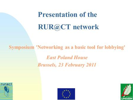 Symposium 'Networking as a basic tool for lobbying' East Poland House Brussels, 23 February 2011 Presentation of the network.