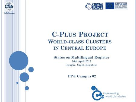 C-P LUS P ROJECT W ORLD - CLASS C LUSTERS IN C ENTRAL E UROPE PP4: Campus 02 Status on Multilingual Register 16th April 2012 Prague, Czech Republic.