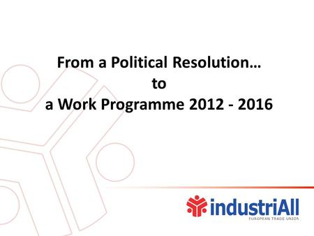 From a Political Resolution… to a Work Programme 2012 - 2016.