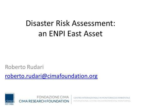 Disaster Risk Assessment: an ENPI East Asset Roberto Rudari