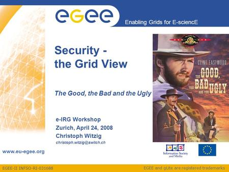 EGEE-II INFSO-RI-031688 Enabling Grids for E-sciencE www.eu-egee.org EGEE and gLite are registered trademarks Security - the Grid View The Good, the Bad.