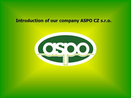 Introduction of our company ASPO CZ s.r.o.. ISO 9001:2008 Availability 24 hours 7 days a week Expertise team with tradition Quality control, sorting,
