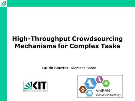 High-Throughput Crowdsourcing Mechanisms for Complex Tasks Guido Sautter, Klemens Böhm ViBRANT Virtual Biodiversity.