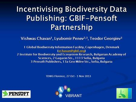 Incentivising Biodiversity Data Publishing: GBIF-Pensoft Partnership Vishwas Chavan 1, Lyubomir Penev 2,3, Teodor Georgiev 3 1 Global Biodiversity Information.