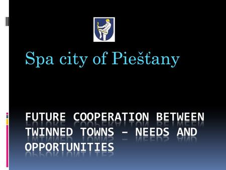 Spa city of Piešťany. City of Piešťany has 5 twinn- towns:  Luhačovice- Czech rep. The largest moravian spa  Due to the Luhačovice Spa curative springs.