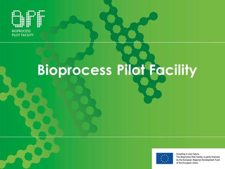 Bioprocess Pilot Facility. BPF is a company, established May 2012 (B.V.) Location Biotech Campus Delft, the Netherlands BPF is investing € 37 mln in modernizing.