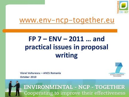 1 www.env-ncp-together.eu FP 7 – ENV – 2011 … and practical issues in proposal writing Viorel Vulturescu – ANCS Romania October 2010.