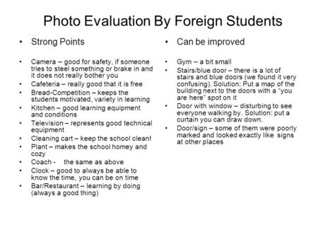 Photo Evaluation By Foreign Students Strong Points Camera – good for safety, if someone tries to steel something or brake in and it does not really bother.