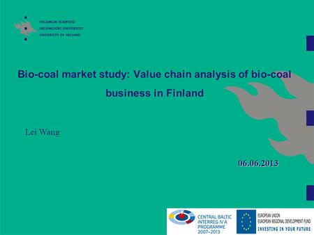 Bio-coal market study: Value chain analysis of bio-coal business in Finland Lei Wang 06.06.2013.