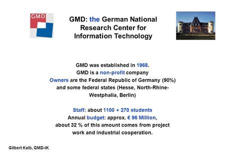 Gilbert Kalb, GMD-IK GMD was established in 1968. GMD is a non-profit company Owners are the Federal Republic of Germany (90%) and some federal states.