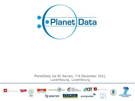 PlanetData 1st EC Review, 7-8 December 2011, Luxembourg, Luxembourg.