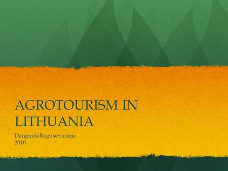 AGROTOURISM IN LITHUANIA DanguoleBoguseviciene2010.