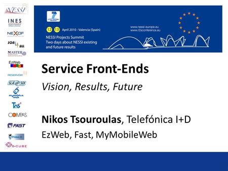 Service Front-Ends Vision, Results, Future Nikos Tsouroulas, Telefónica I+D EzWeb, Fast, MyMobileWeb.