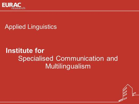 Natascia Ralli/ Sabine Wilmes Institute for Specialised Communication and Multilingualism Institute for Specialised Communication and Multilingualism 1.