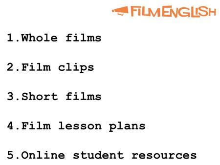 1.Whole films 2.Film clips 3.Short films 4.Film lesson plans 5.Online student resources.