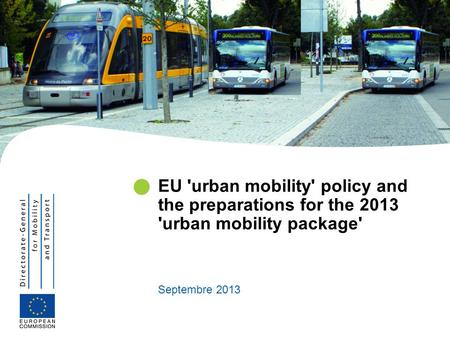 EU 'urban mobility' policy and the preparations for the 2013 'urban mobility package' Septembre 2013.