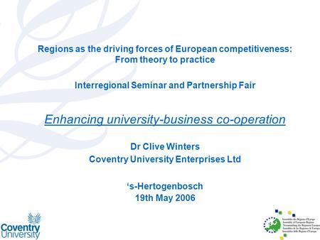 Regions as the driving forces of European competitiveness: From theory to practice Interregional Seminar and Partnership Fair Enhancing university-business.