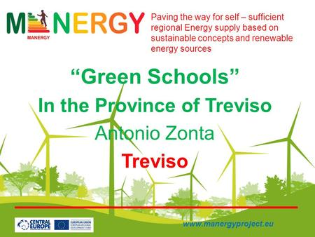 """Green Schools"" In the Province of Treviso Antonio Zonta Treviso Paving the way for self – sufficient regional Energy supply based on sustainable concepts."