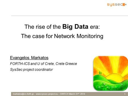 –  – SWITCH March 31 st 2014 1 The rise of the Big Data era: The case for Network Monitoring Evangelos Markatos.