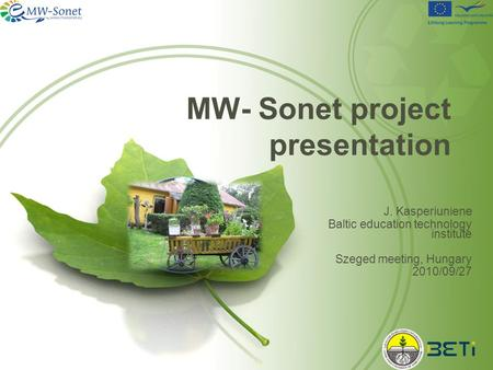 MW- Sonet project presentation J. Kasperiuniene Baltic education technology institute Szeged meeting, Hungary 2010/09/27.