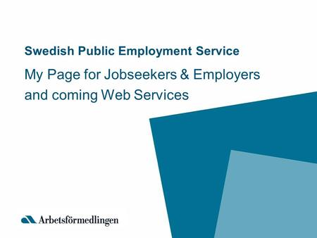 Swedish Public Employment Service My Page for Jobseekers & Employers and coming Web Services.