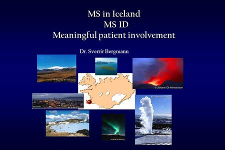 MS in Iceland MS ID MS ID Meaningful patient involvement Dr. Sverrir Bergmann.