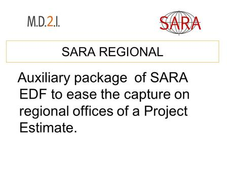 SARA REGIONAL Auxiliary package of SARA EDF to ease the capture on regional offices of a Project Estimate.