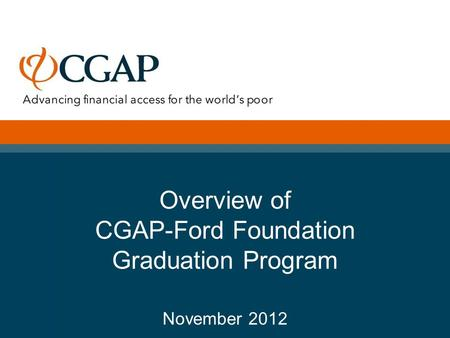 Overview of CGAP-Ford Foundation Graduation Program November 2012.
