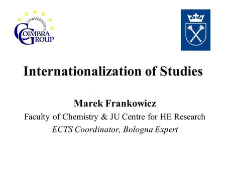 Internationalization of Studies Marek Frankowicz Faculty of Chemistry & JU Centre for HE Research ECTS Coordinator, Bologna Expert.