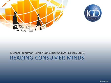 © IGD 2010 Michael Freedman, Senior Consumer Analyst, 13 May 2010.
