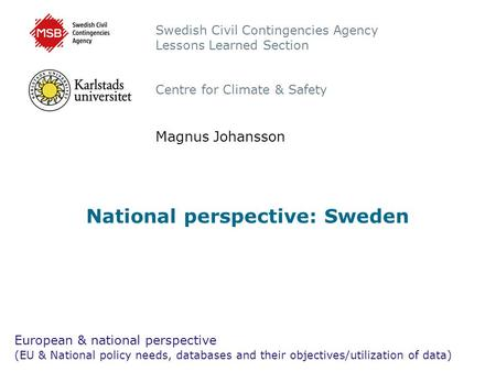 National perspective: Sweden European & national perspective (EU & National policy needs, databases and their objectives/utilization of data) Swedish Civil.