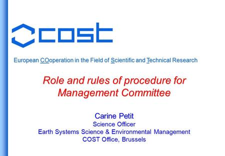 European COoperation in the Field of Scientific and Technical Research Role and rules of procedure for Management Committee Carine Petit Science Officer.